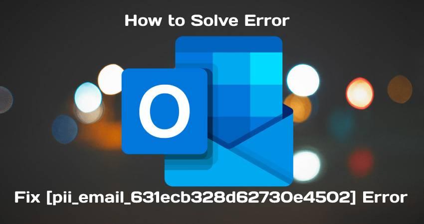 Fix [pii_email_631ecb328d62730e4502] Error